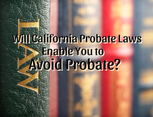 Will California Probate Laws Enable You to Avoid Probate?